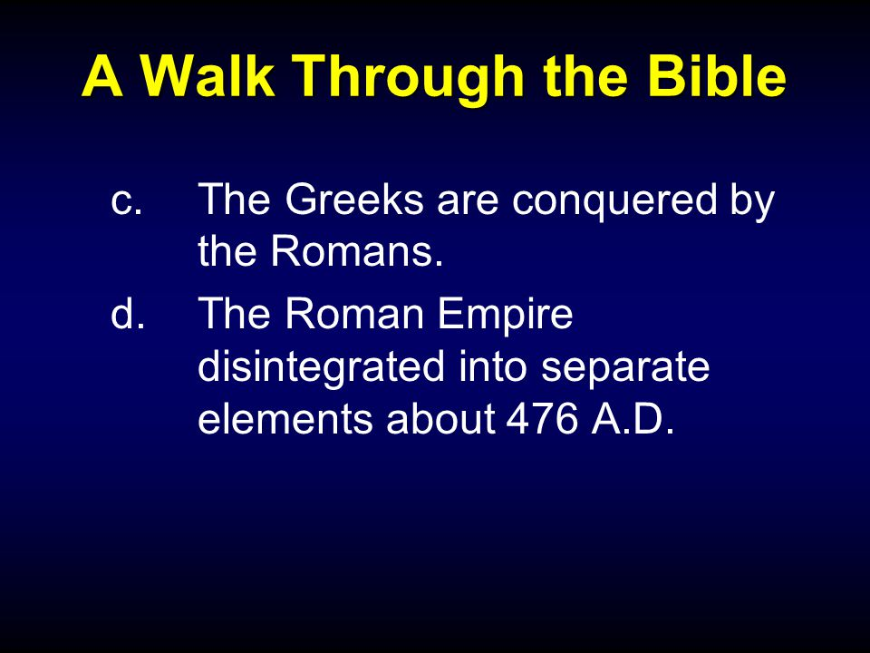 A Walk Through the Bible c.The Greeks are conquered by the Romans.