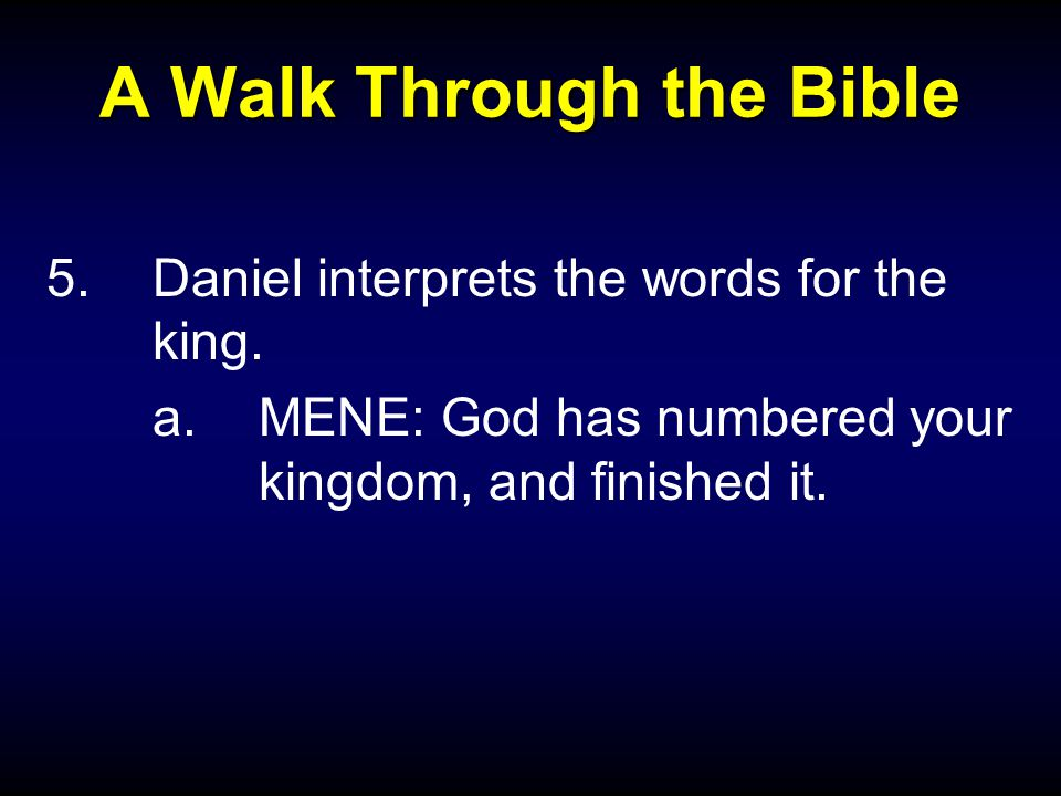 A Walk Through the Bible 5.Daniel interprets the words for the king.