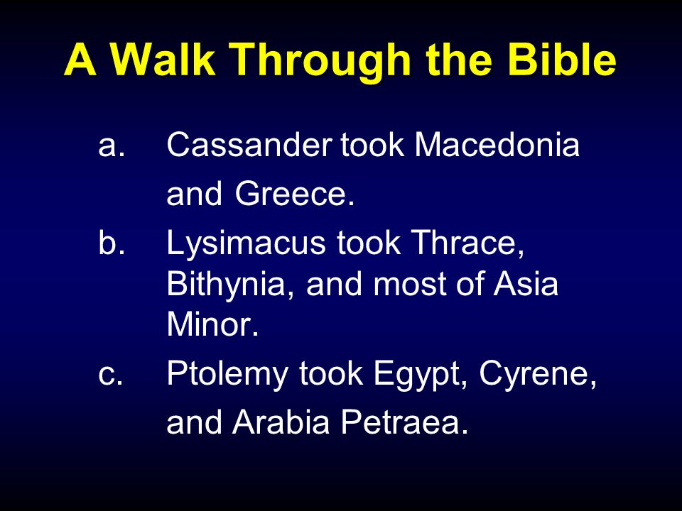 A Walk Through the Bible a.Cassander took Macedonia and Greece.