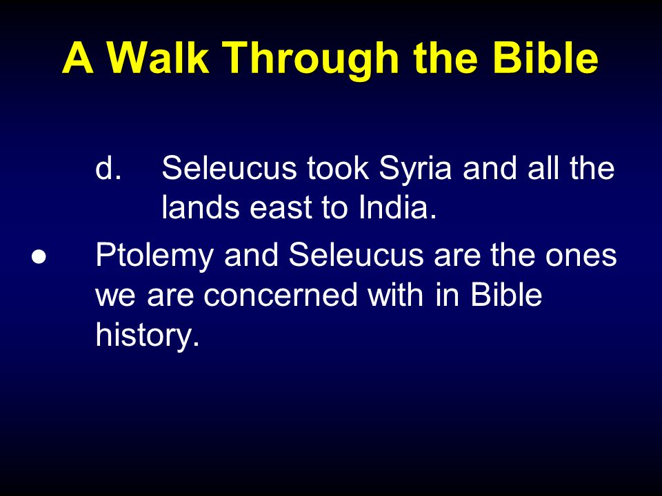 A Walk Through the Bible d.Seleucus took Syria and all the lands east to India.