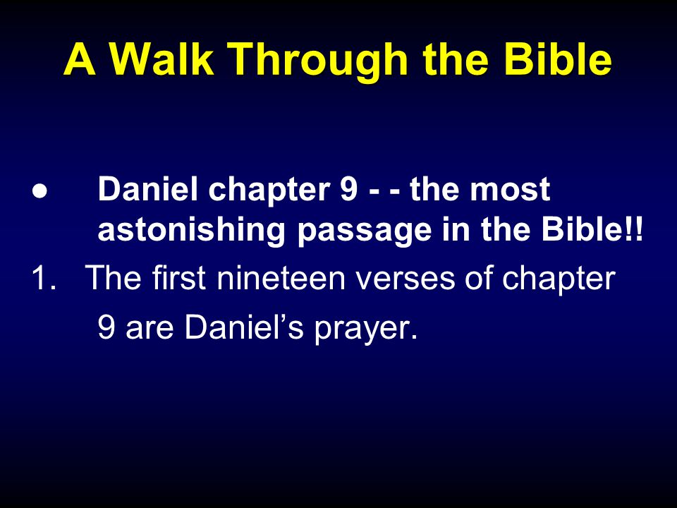 A Walk Through the Bible ●Daniel chapter 9 - - the most astonishing passage in the Bible!.