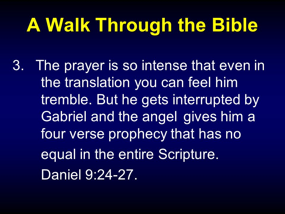 A Walk Through the Bible 3.The prayer is so intense that even in the translation you can feel him tremble. But he gets interrupted by Gabriel and the