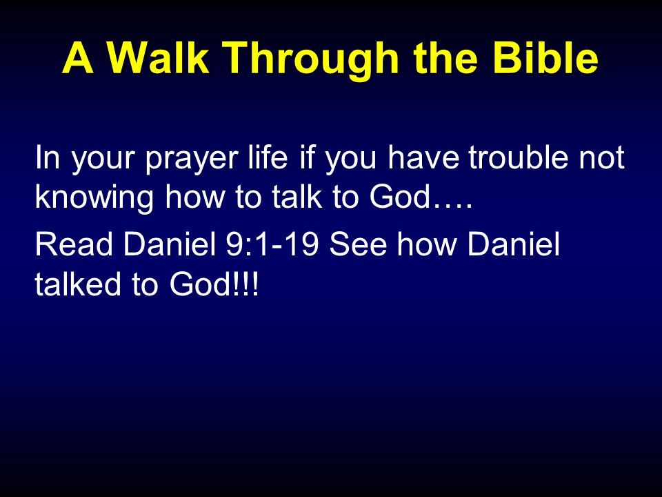 A Walk Through the Bible In your prayer life if you have trouble not knowing how to talk to God….