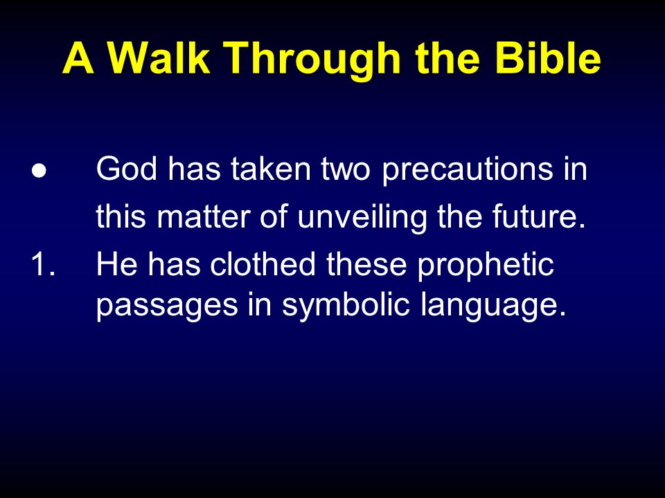 A Walk Through the Bible ●God has taken two precautions in this matter of unveiling the future.