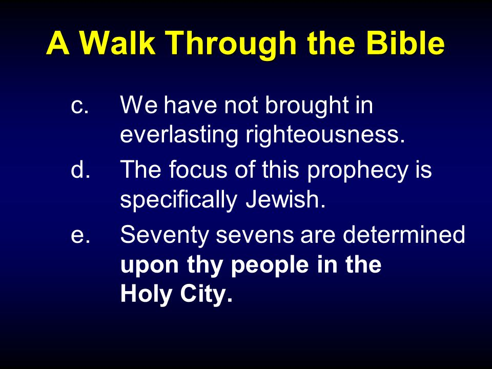 A Walk Through the Bible c.We have not brought in everlasting righteousness.