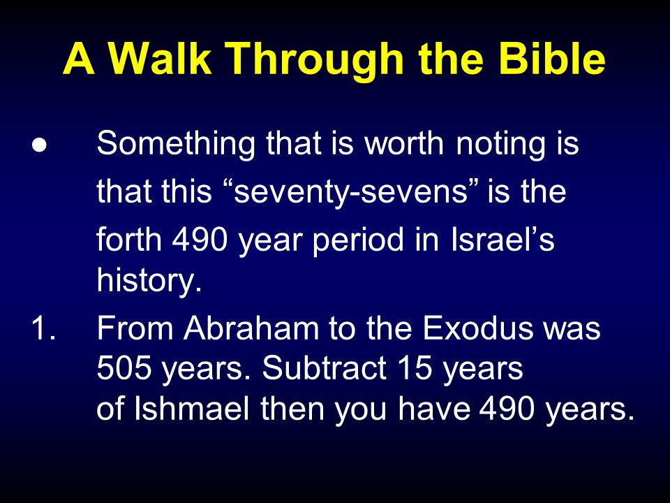 "A Walk Through the Bible ●Something that is worth noting is that this ""seventy-sevens"" is the forth 490 year period in Israel's history. 1.From Abraha"