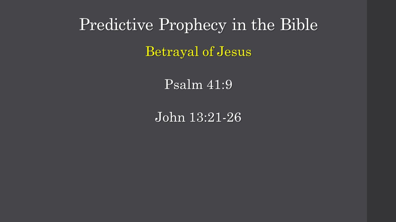 Predictive Prophecy in the Bible Betrayal of Jesus Psalm 41:9 John 13:21-26