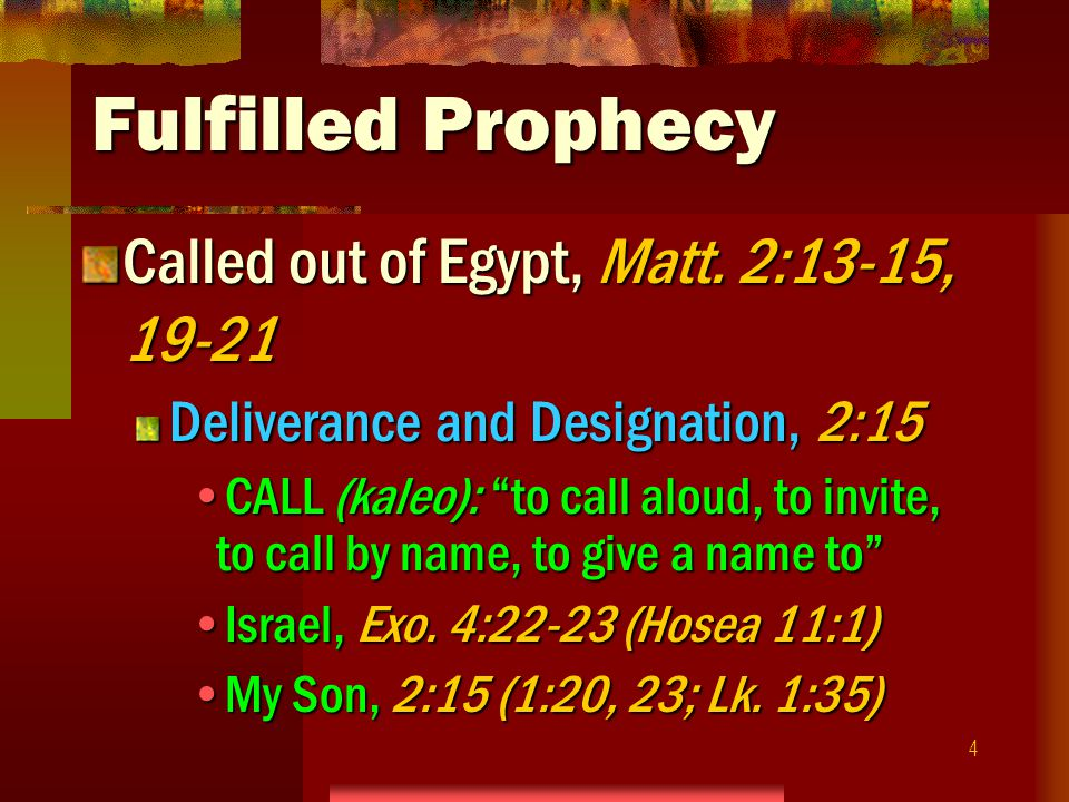4 Fulfilled Prophecy Called out of Egypt, Matt.