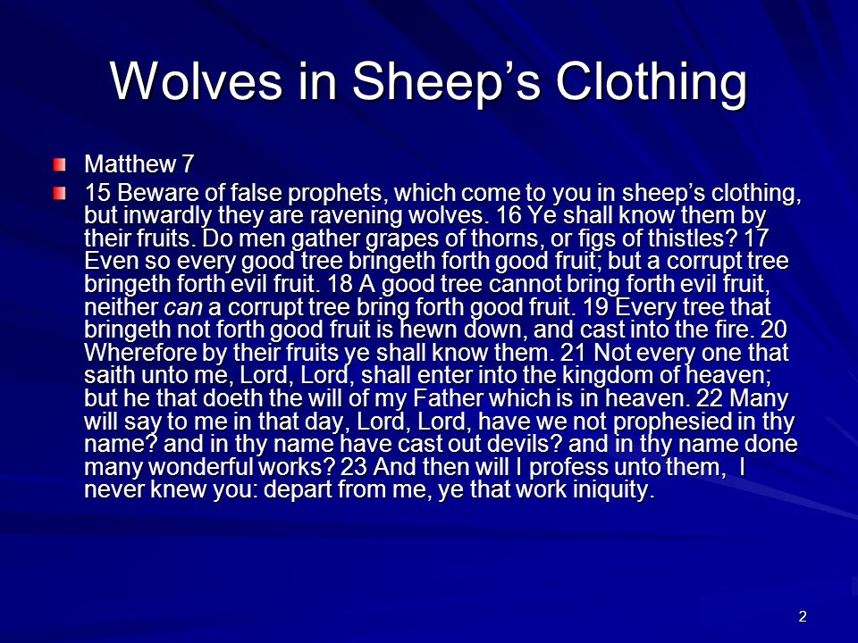 2 Wolves in Sheep's Clothing Matthew 7 15 Beware of false prophets, which come to you in sheep's clothing, but inwardly they are ravening wolves.