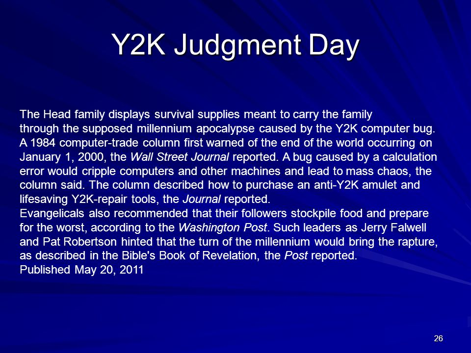 26 Y2K Judgment Day The Head family displays survival supplies meant to carry the family through the supposed millennium apocalypse caused by the Y2K