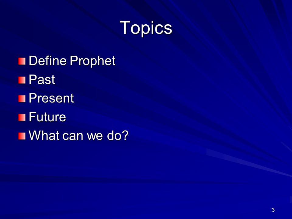 3 Topics Define Prophet PastPresentFuture What can we do?
