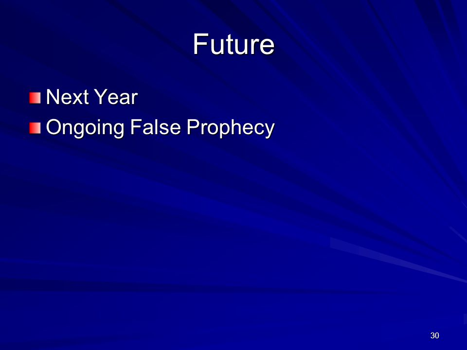30 Future Next Year Ongoing False Prophecy