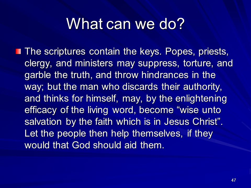 47 What can we do. The scriptures contain the keys.