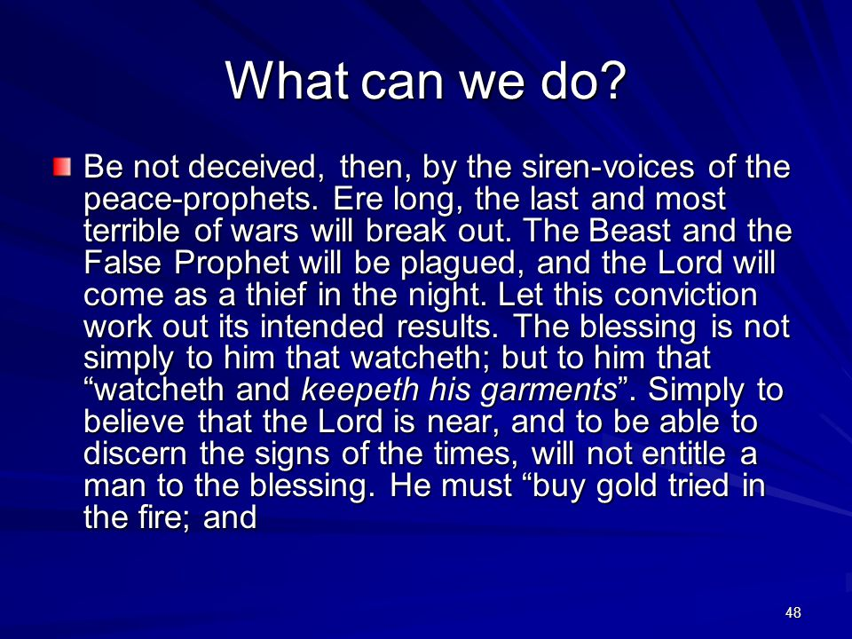 48 What can we do. Be not deceived, then, by the siren-voices of the peace-prophets.