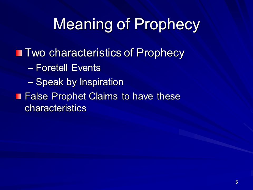 5 Meaning of Prophecy Two characteristics of Prophecy –Foretell Events –Speak by Inspiration False Prophet Claims to have these characteristics