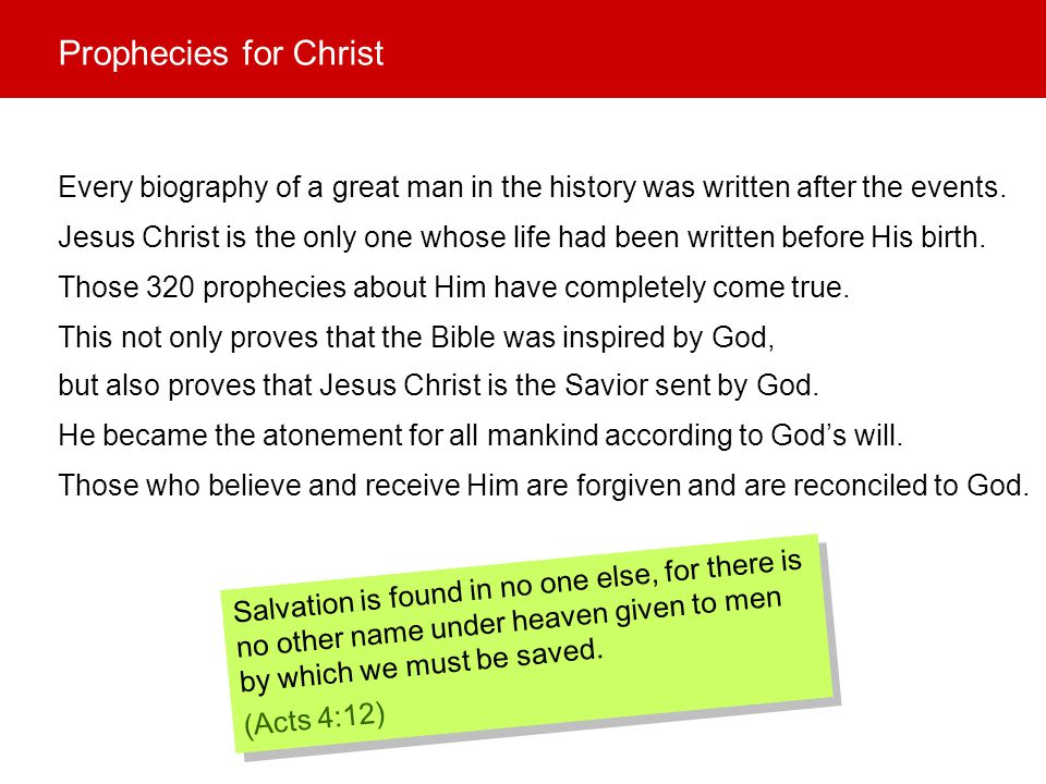 Every biography of a great man in the history was written after the events. Salvation is found in no one else, for there is no other name under heaven