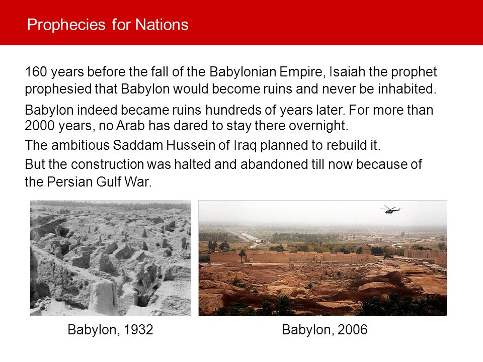 2000 years, no Arab has dared to stay there overnight. 160 years before the fall of the Babylonian Empire, Isaiah the prophet prophesied that Babylon