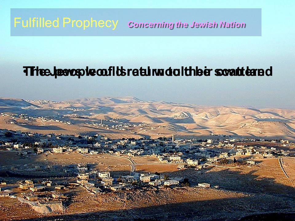 Concerning the Jewish Nation The people of Israel would be scatteredThe Jews would return to their own land