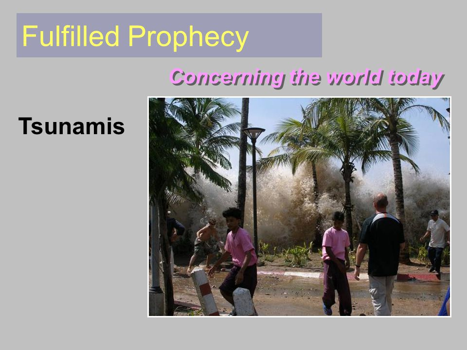 Fulfilled Prophecy Concerning the world today Tsunamis