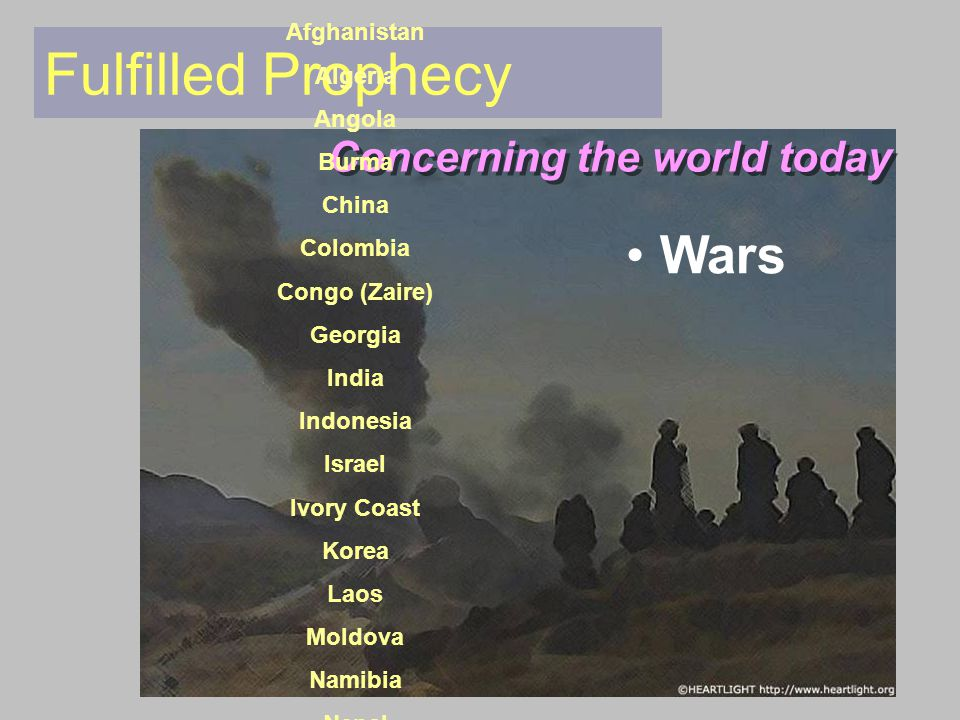 Fulfilled Prophecy Wars Concerning the world today Afghanistan Algeria Angola Burma China Colombia Congo (Zaire) Georgia India Indonesia Israel Ivory