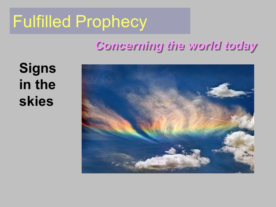 Fulfilled Prophecy Concerning the world today Signs in the skies
