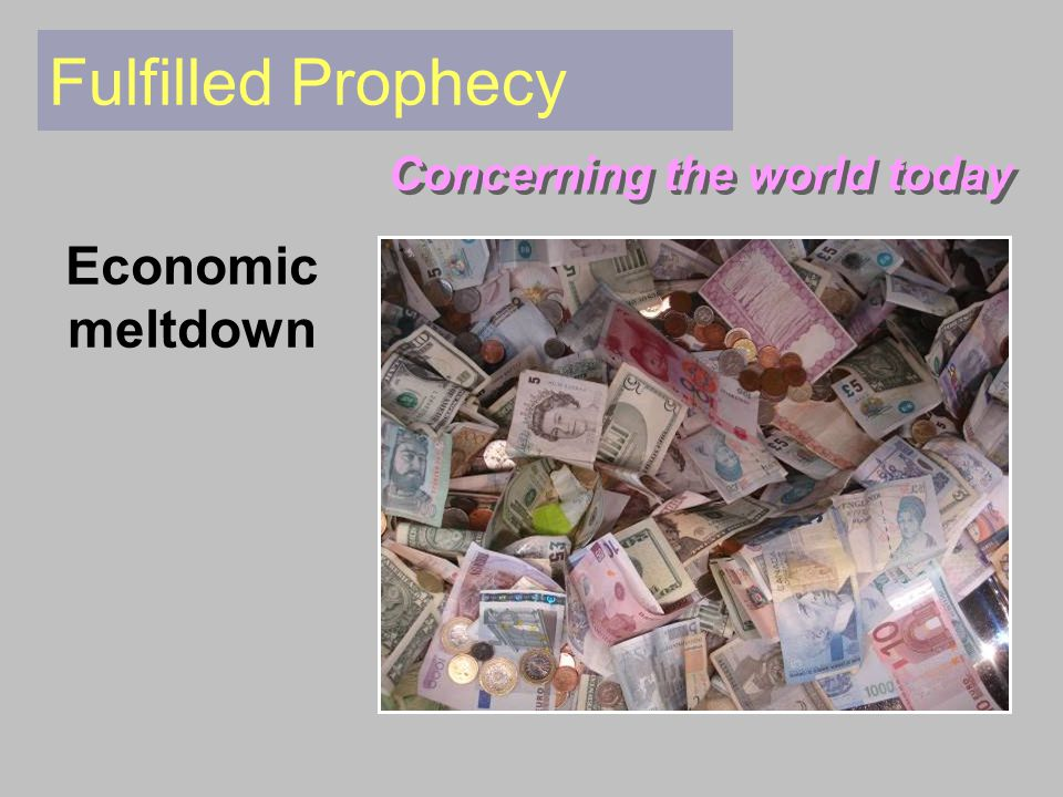 Fulfilled Prophecy Concerning the world today Economic meltdown