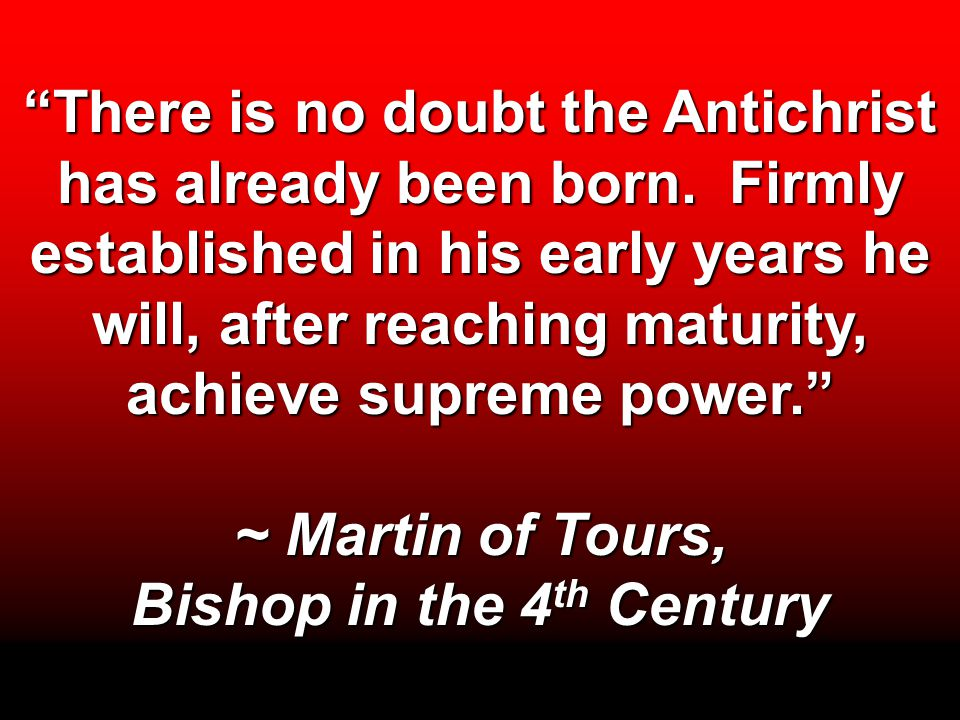 There is no doubt the Antichrist has already been born.
