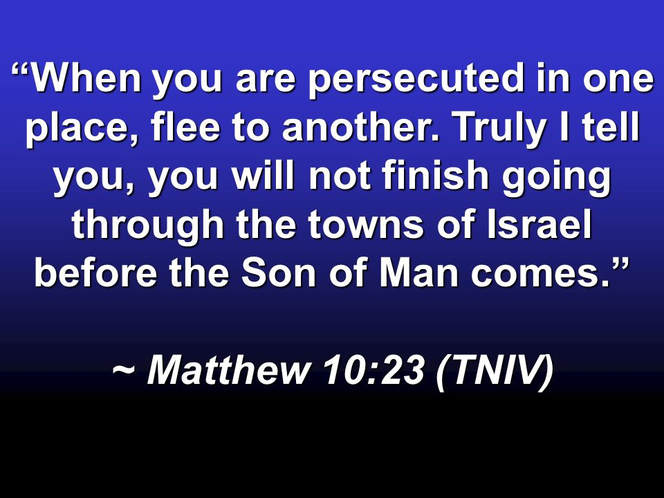 When you are persecuted in one place, flee to another.