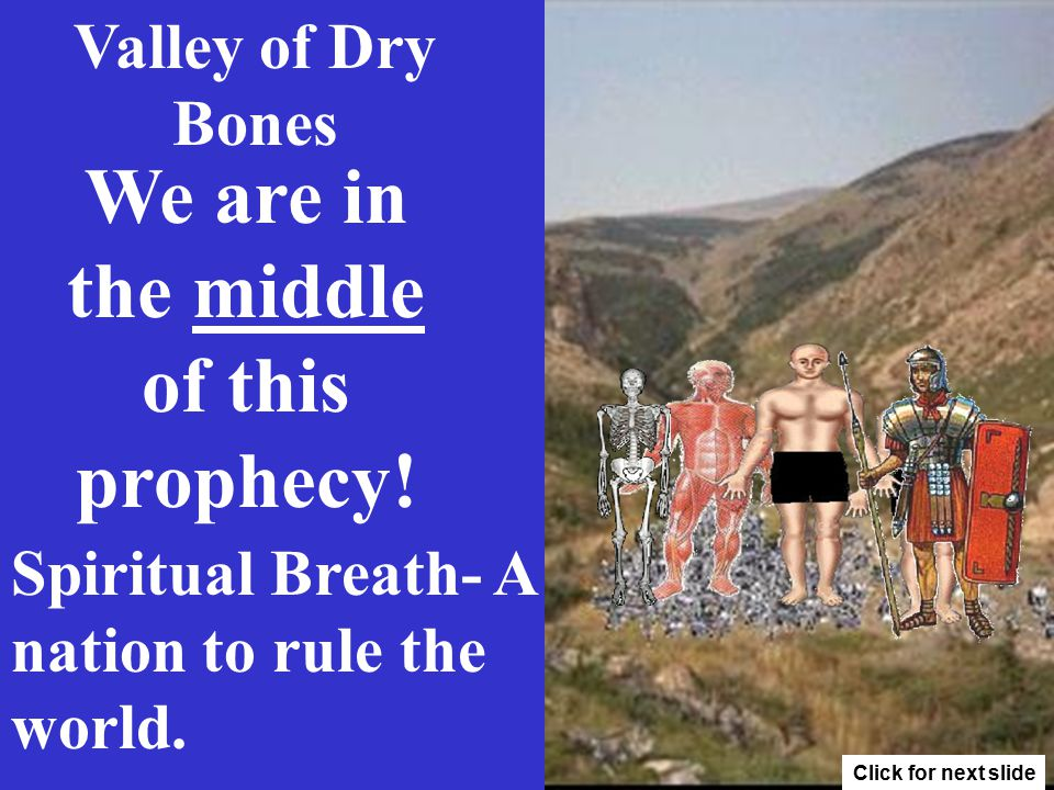 Valley of Dry Bones Bone to his bone, May 14, 1948 Sinew- People- Economy Flesh-Power-Unity Spiritual Breath- A ruling nation.