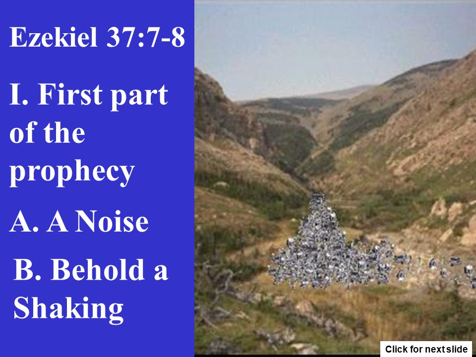 I. First part of the prophecy A. A Noise B. Behold a Shaking 3 Ezekiel 37:7-8 Click for next slide