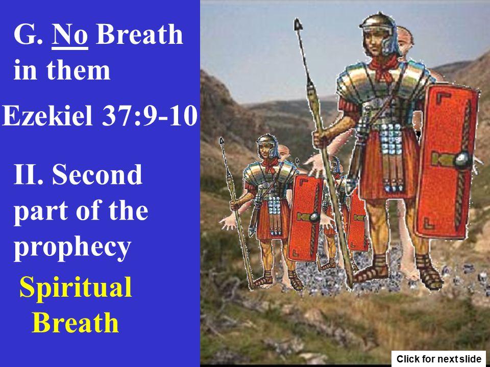 G.No Breath in them Ezekiel 37:9-10 II.