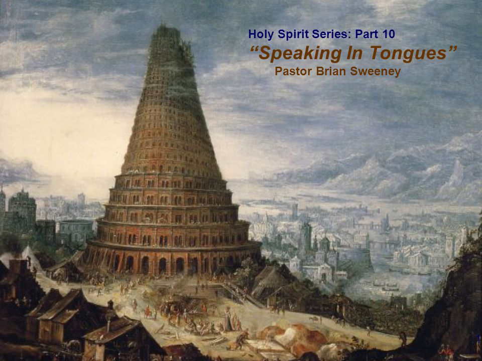 1 Holy Spirit Series: Part 10 Speaking In Tongues Pastor Brian Sweeney