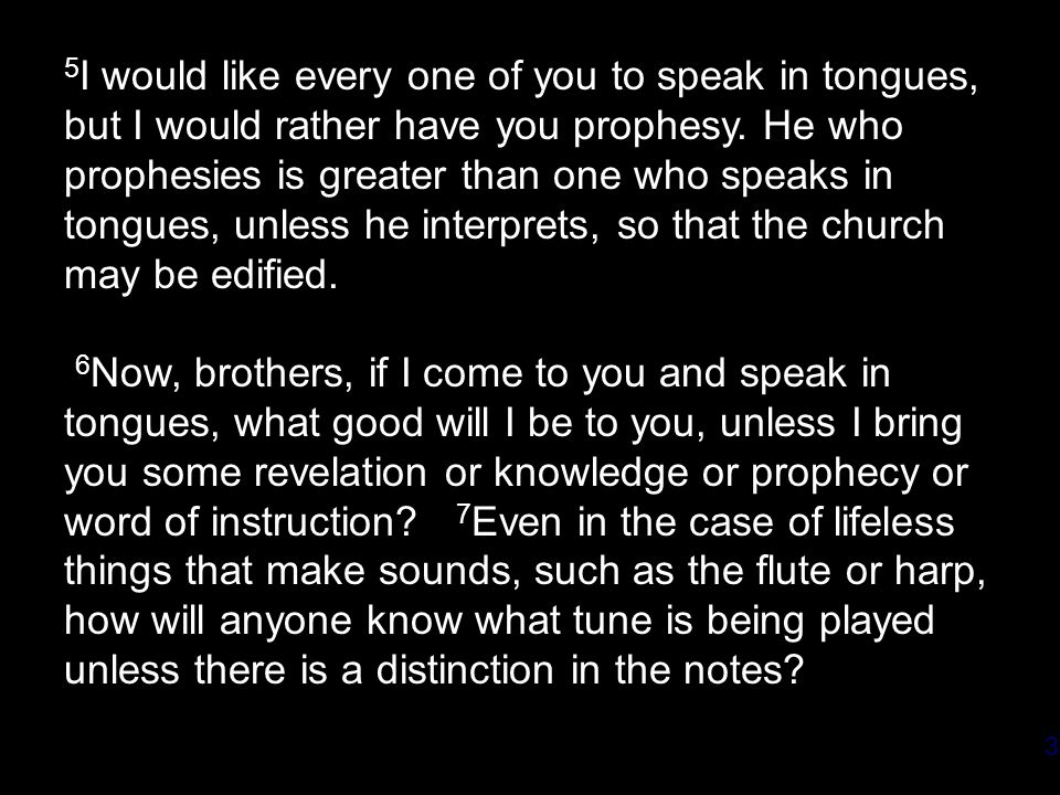 3 5 I would like every one of you to speak in tongues, but I would rather have you prophesy.