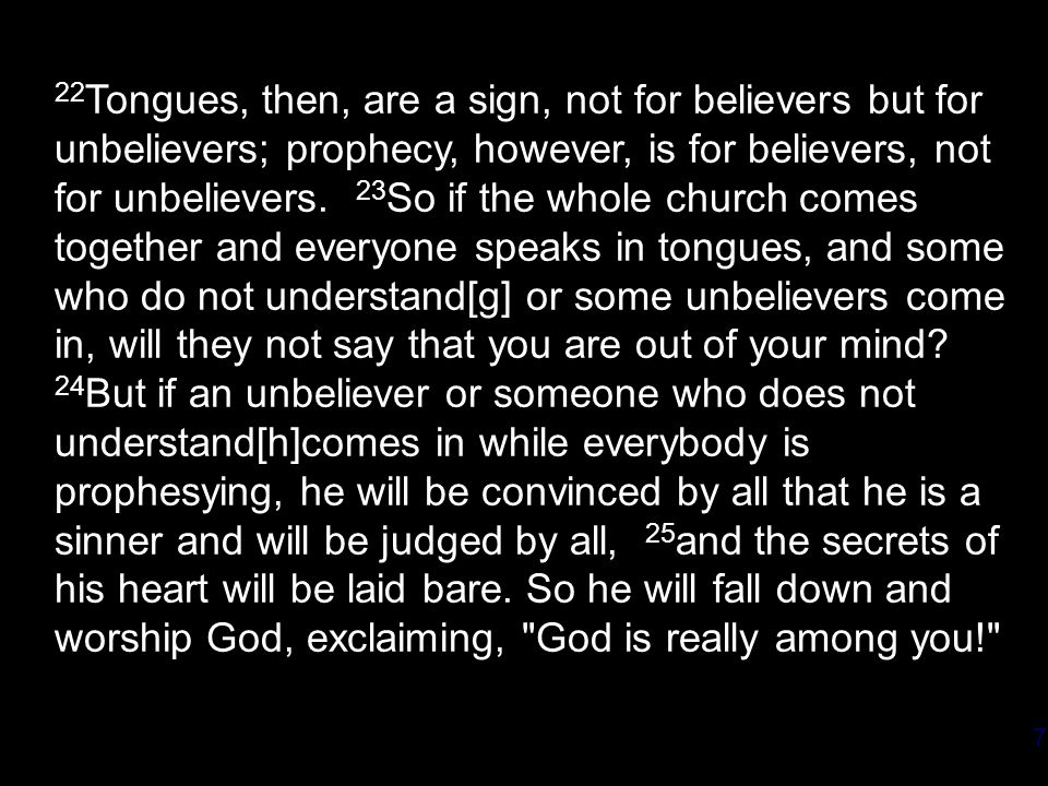7 22 Tongues, then, are a sign, not for believers but for unbelievers; prophecy, however, is for believers, not for unbelievers.