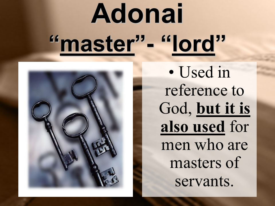 "Adonai ""master""- ""lord"" Used in reference to God, but it is also used for men who are masters of servants."