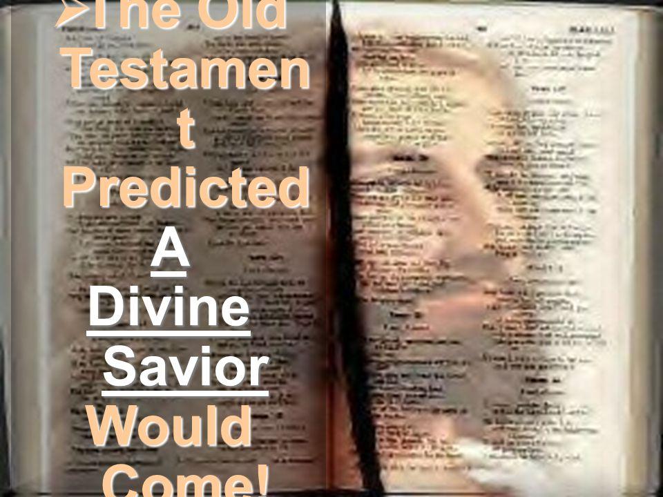  The Old Testamen t Predicted A Divine Savior Would Come!