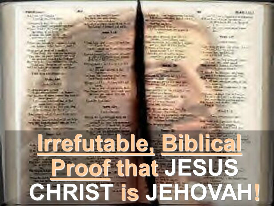 Irrefutable, Biblical Proof that JESUS CHRIST is JEHOVAH!