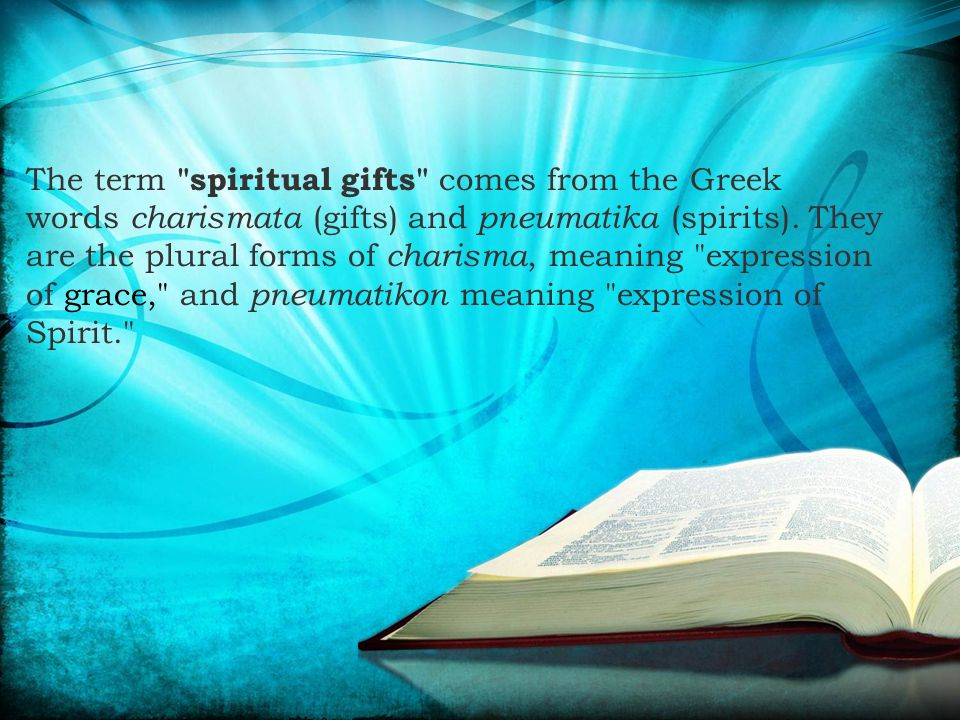 The term spiritual gifts comes from the Greek words charismata (gifts) and pneumatika (spirits).