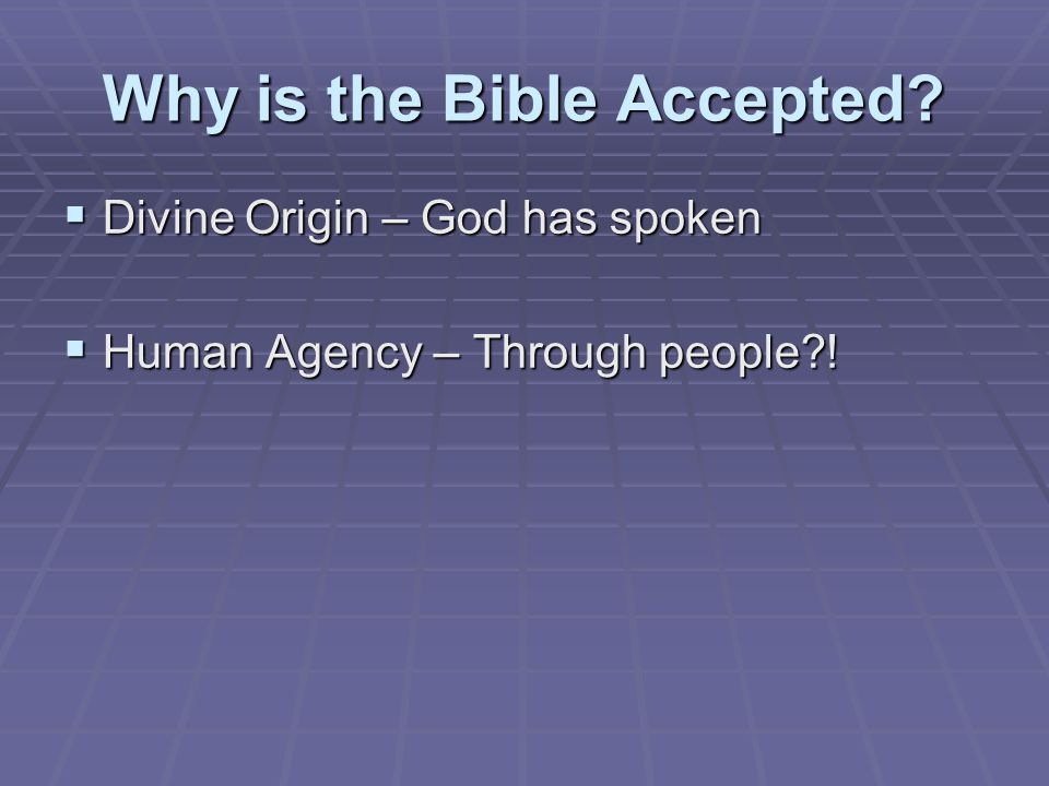 Why is the Bible Accepted  Divine Origin – God has spoken  Human Agency – Through people !