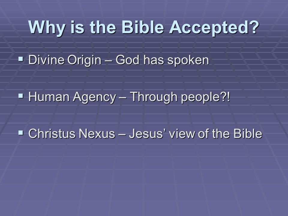 Why is the Bible Accepted.  Divine Origin – God has spoken  Human Agency – Through people .