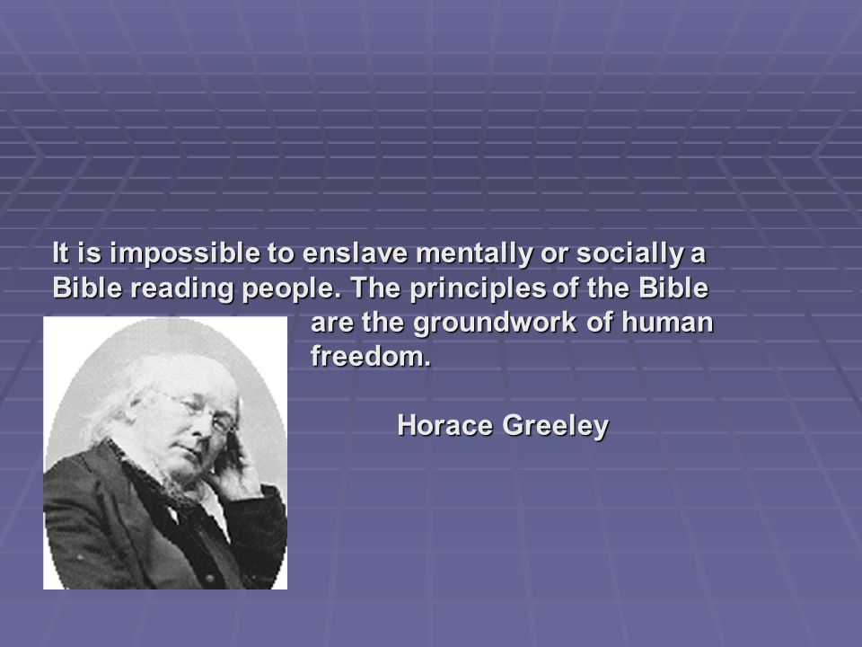 It is impossible to enslave mentally or socially a Bible reading people.