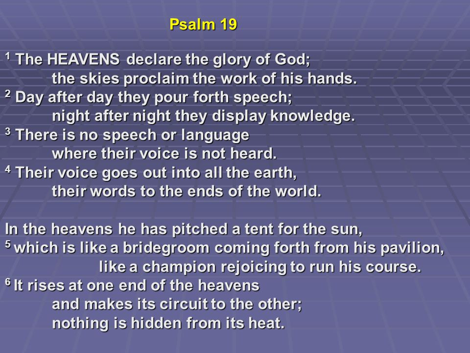 1 The HEAVENS declare the glory of God; the skies proclaim the work of his hands.