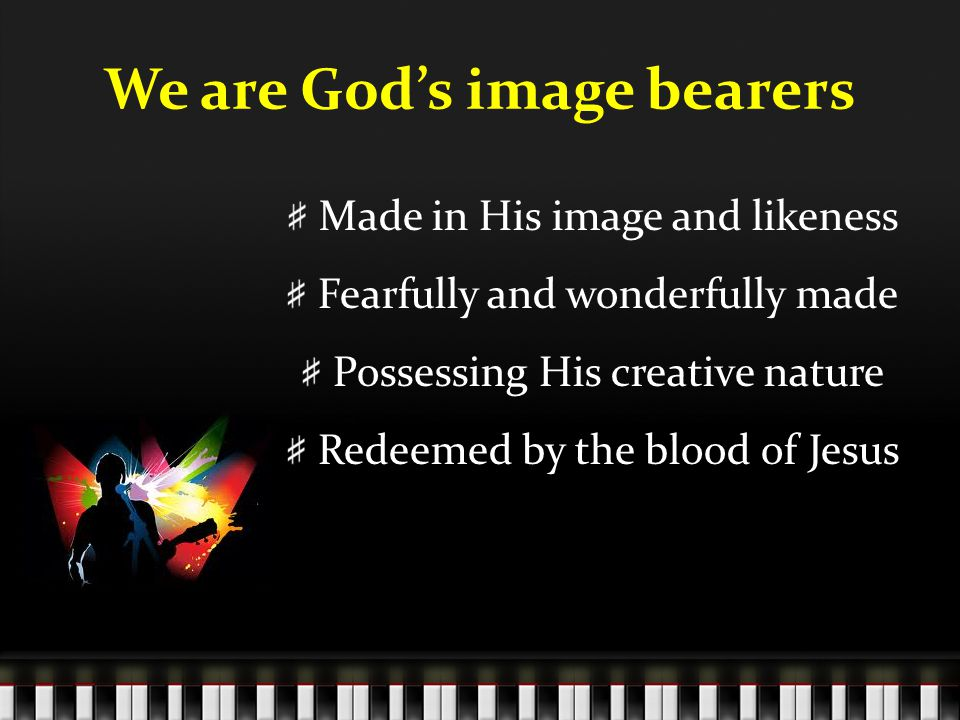 We are God's image bearers Made in His image and likeness Fearfully and wonderfully made Possessing His creative nature Redeemed by the blood of Jesus