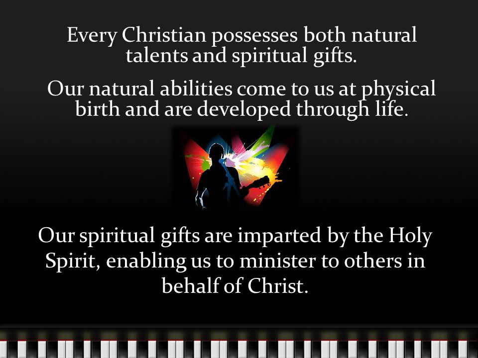 Every Christian possesses both natural talents and spiritual gifts.