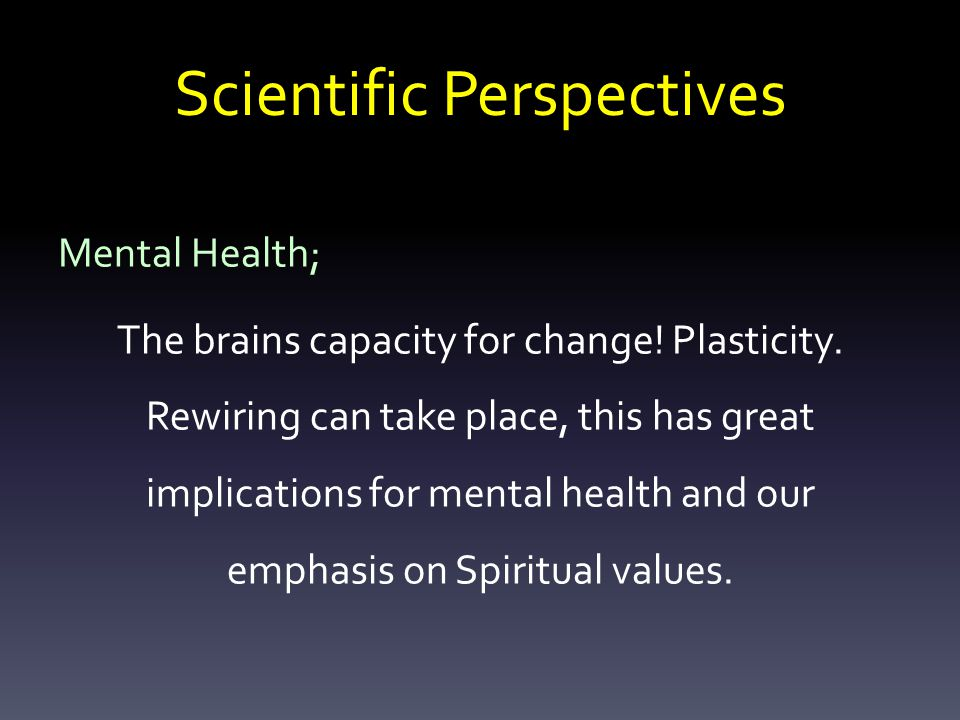 Scientific Perspectives Mental Health; The brains capacity for change.