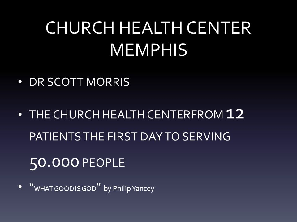 CHURCH HEALTH CENTER MEMPHIS DR SCOTT MORRIS THE CHURCH HEALTH CENTERFROM 12 PATIENTS THE FIRST DAY TO SERVING 50.000 PEOPLE WHAT GOOD IS GOD by Philip Yancey