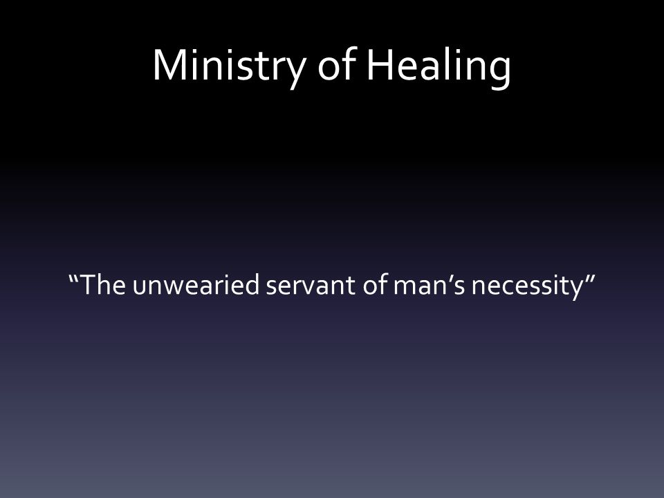 Ministry of Healing The unwearied servant of man's necessity