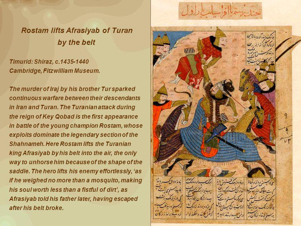 Rostam lifts Afrasiyab of Turan by the belt Timurid: Shiraz, c.1435-1440 Cambridge, Fitzwilliam Museum.