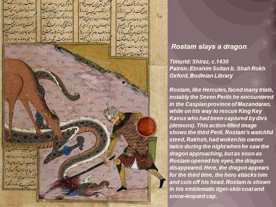Rostam slays a dragon Timurid: Shiraz, c.1430 Patron: Ebrahim Soltan b.