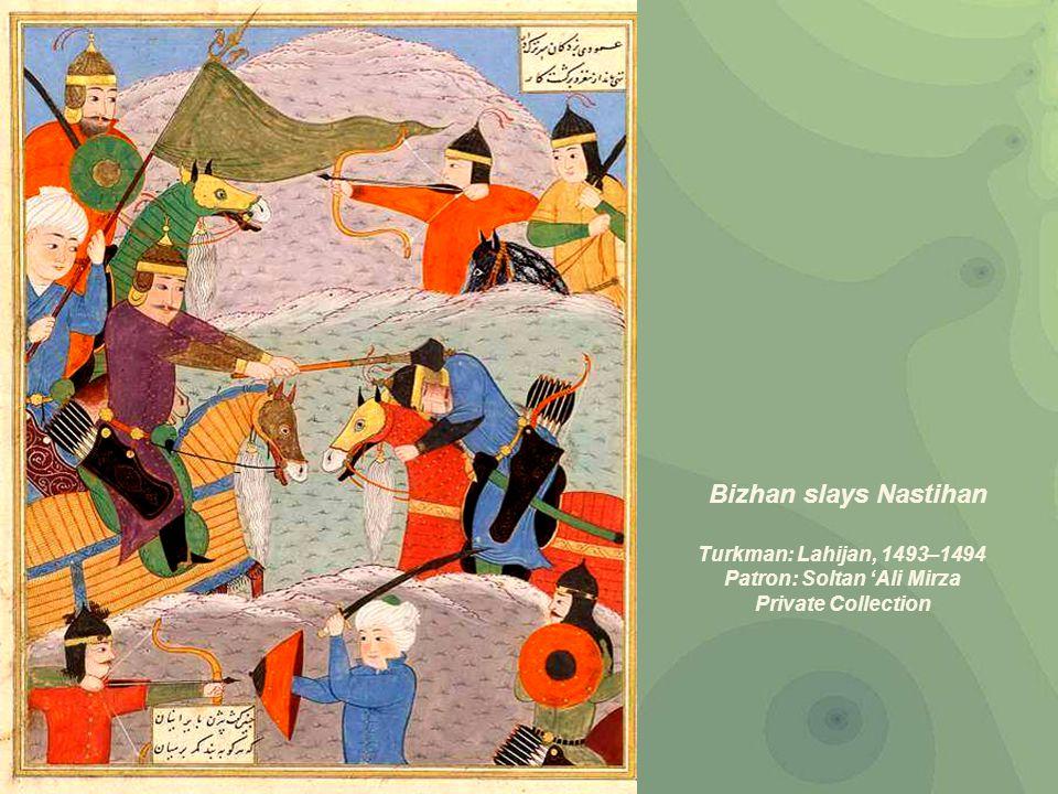 Bizhan slays Nastihan Turkman: Lahijan, 1493–1494 Patron: Soltan 'Ali Mirza Private Collection